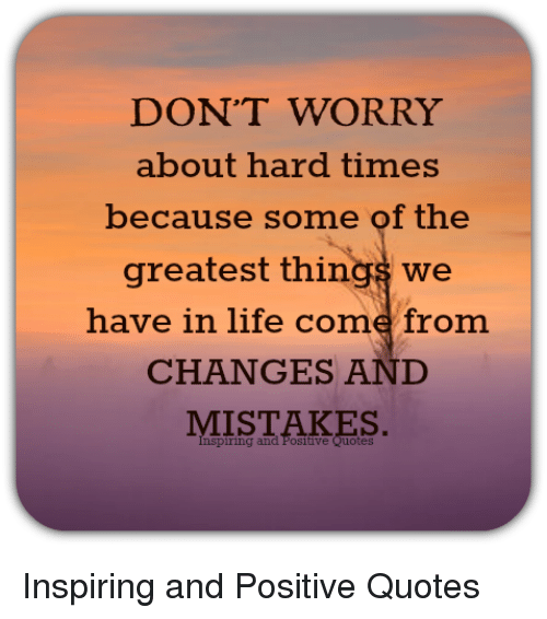 DON'T WORRY About Hard Times Because Some Of The Greatest Things We Delectable Greatest Quotes On Life