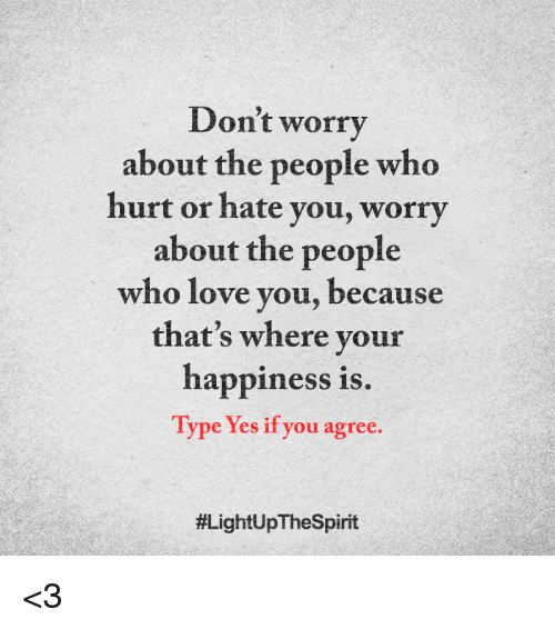 Love Memes And Hiness Don T Worry About The People Who Hurt