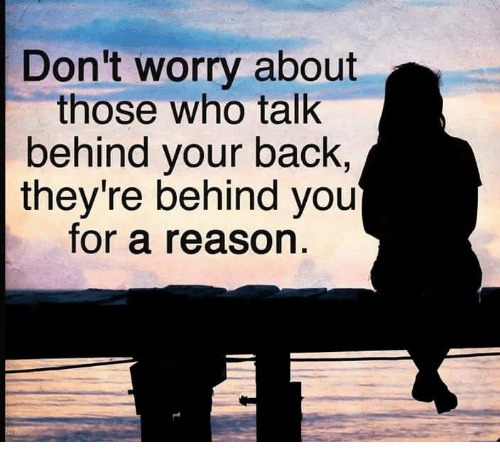 Memes Reason And Back Don T Worry About Those Who Talk Behind