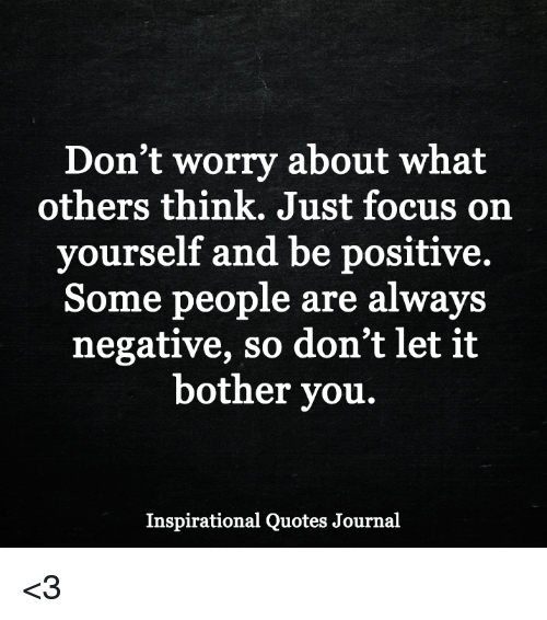 Dont Worry About What Others Think Just Focus On Yourself And Be