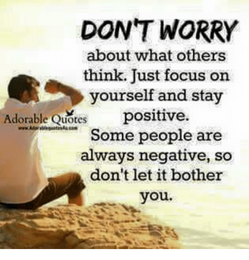 Dont Worry About What Others Think Just Focus On Yourself And Stay