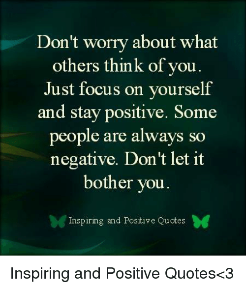 Dont Worry About What Others Think Of You Just Focus On Yourself