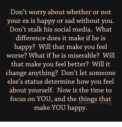 Don't Worry About Whether or Not Your Ex Is Happy or Sad