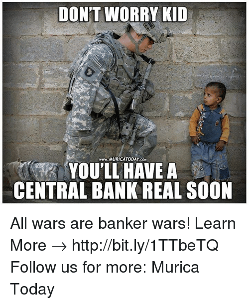 dont worry kid www muricatoday com youll have a central bank 4881474 ✅ 25 best memes about central bank central bank memes,Banker Memes