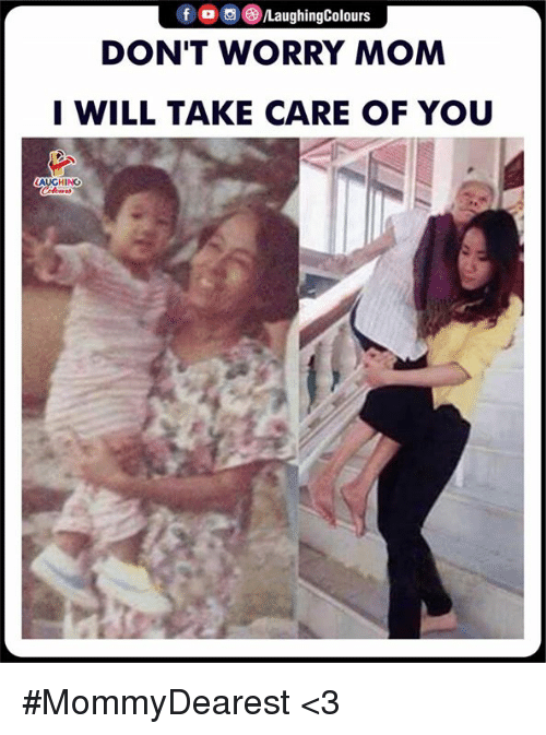 Indianpeoplefacebook, Mom, and Take Care: DON'T WORRY MOM  I WILL TAKE CARE OF YOU #MommyDearest <3