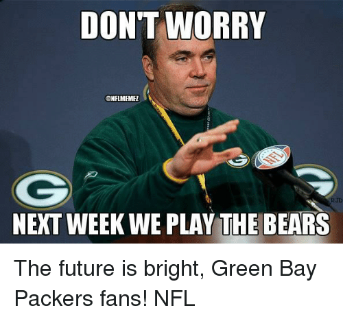 Dont Worry Onflmemel Next Week We Play The Bears The Future Is