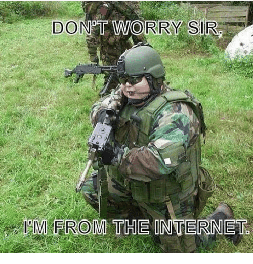 Dont Worry Sir Im From The Internet