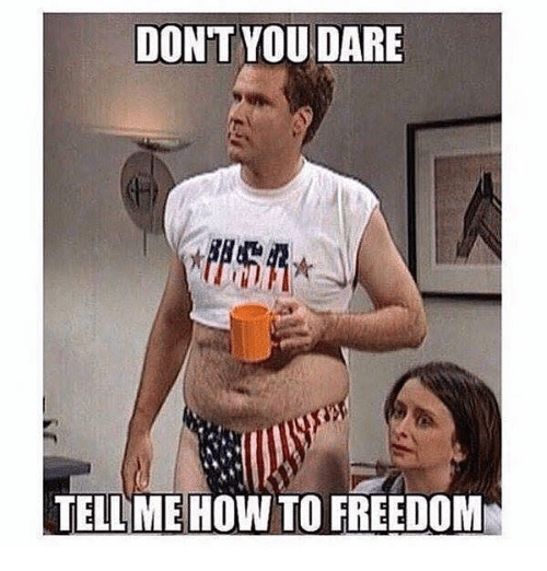 Memes, How To, and Freedom: DONT YOU DARE  TELL ME HOW TO FREEDOM