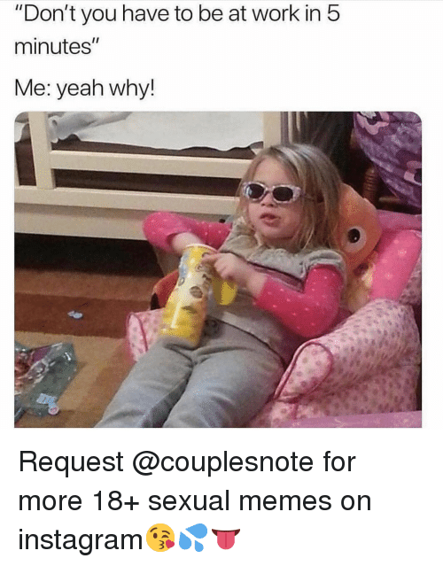 """Instagram, Memes, and Yeah: """"Don't you have to be at work in 5  minutes""""  Me: yeah why! Request @couplesnote for more 18+ sexual memes on instagram😘💦👅"""