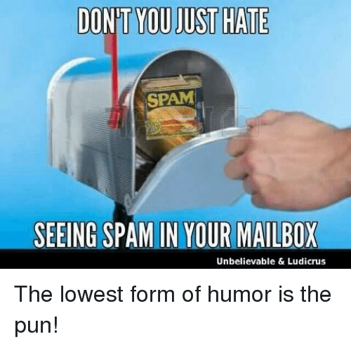 DONT YOU JUST HATE SPAM SEEING SPAM IN YOUR MAILBOX Unbelievable ...