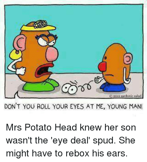 From Spudd Your Untrusted Source Of >> Don T You Roll Your Eyes At Me Young Man Mrs Potato Head Knew Her