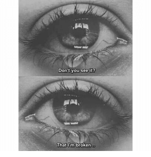 You, Broken, and  See: Don't you see it?  That I'm broken