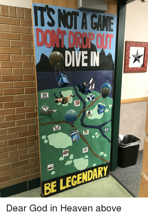 God, Heaven, and Legendary: DONTDROPOUT  DIVE  WEBER STATE  BE LEGENDARY