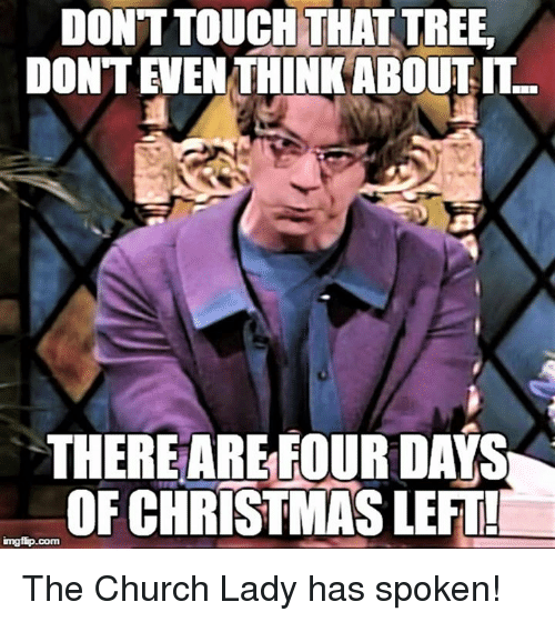 donttouch that tree dontenen think about it thereare four days 10457299 ✅ 25 best memes about the church lady the church lady memes