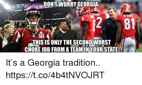Football, Nfl, and Sports: DONTWORRY GEORGIA  R. DAVIS  81  FA  THIS IS ONLY THE SECONDWORST  CHOKE JOB FROM A TEAMIN YOUR STATE It's a Georgia tradition.. https://t.co/4b4tNVOJRT