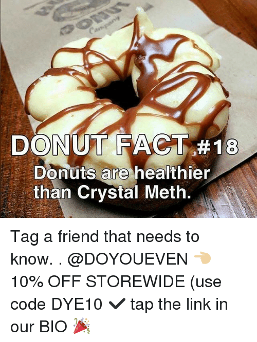 Gym, Donuts, and Link: DONUT FACT #18  Donuts are healthier  than Crystal Meth. Tag a friend that needs to know. . @DOYOUEVEN 👈🏼 10% OFF STOREWIDE (use code DYE10 ✔️ tap the link in our BIO 🎉