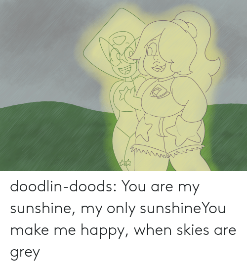 Tumblr, Blog, and Grey: doodlin-doods:  You are my sunshine, my only sunshineYou make me happy, when skies are grey
