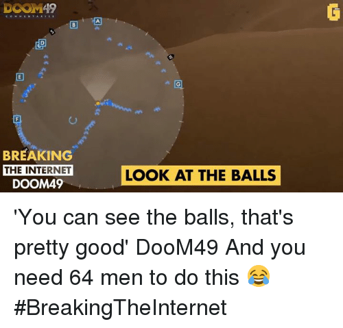 Video Games, Doom, and The Internet: DOOM 49  BREAKING  THE INTERNET  DOOM49  LOOK AT THE BALLS 'You can see the balls, that's pretty good' DooM49 And you need 64 men to do this 😂 #BreakingTheInternet