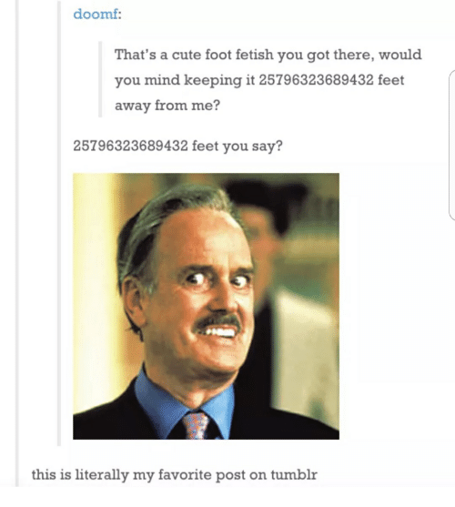 Cute, Tumblr, and Mind: doomf:  you mind keeping it  That's a cute foot fetish you got there, would  you mind keeping it 25796323689432 feet  away from me?  25796323689432 feet you say?  this is literally my favorite post on tumblr