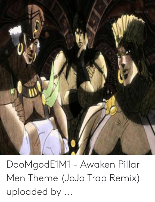 DooMgodE1M1 - Awaken Pillar Men Theme JoJo Trap Remix Uploaded by