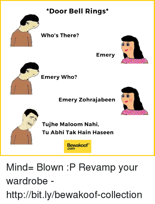 Memes, Http, and Mind: Door Bell Rings*  Who's There?  CD  Emery  Emery Who?  CD  Emery Zohrajabeen  Tujhe Maloom Nahi,  Tu Abhi Tak Hain Haseen  Bewakoof  .com Mind= Blown :P  Revamp your wardrobe - http://bit.ly/bewakoof-collection
