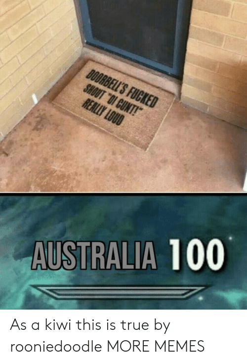 """Dank, Memes, and Target: DOORBELL'S FUCKED  SHOUT """"OI CUNT!  REALLY LOUD  AUSTRALIA 100 As a kiwi this is true by rooniedoodle MORE MEMES"""