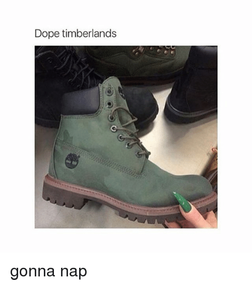 dope timberlands gonna nap 1768130 ✅ 25 best memes about timberland timberland memes