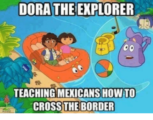 dora the explorer teaching mexicans howto crossthe border 3459322 dora the explorer teaching mexicans howto crossthe border dora