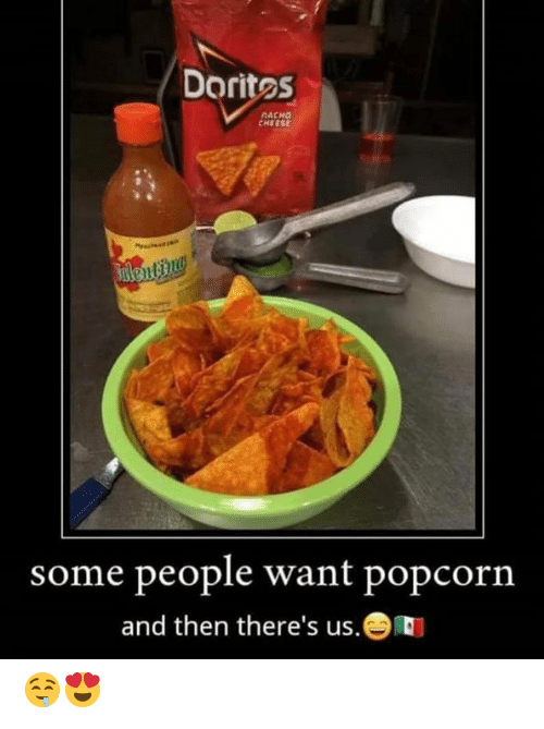 Memes, Popcorn, and 🤖: Dorites  NACHO  CHEESE  Fnlenting  some people want popcorn  and then there's us. 🤤😍