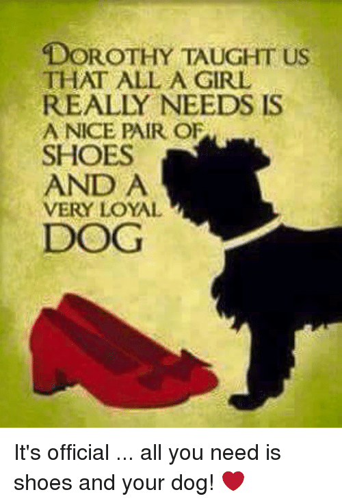 Dorothy Taught Us That All A Girl Really Needs Is A Nice Pair Of