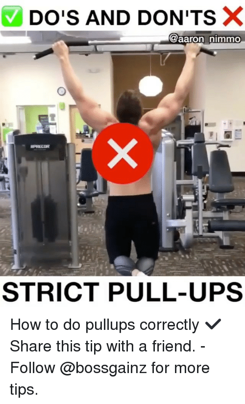 Memes, Ups, and How To: DO'S AND DON'TS  X  @aaron nimmo  STRICT PULL-UPS How to do pullups correctly ✔️ Share this tip with a friend. - Follow @bossgainz for more tips.