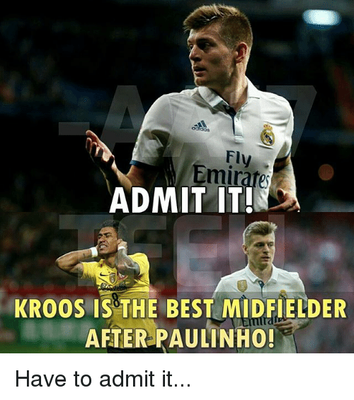 Memes, Best, and 🤖: dos  Fly  Emirate  ADMIT IT!  KROOS IS THE BEST MIDFIELDER  AFTER PAULINHO! Have to admit it...
