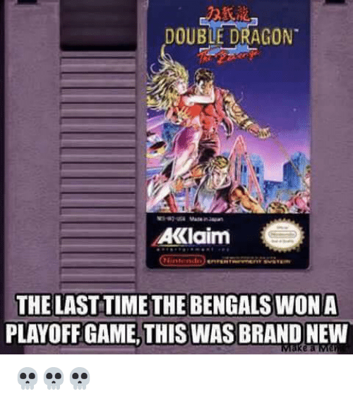 Bengals, Game, and Time: DOUBLE DRAGON  AKlaim  THE LAST TIME THE BENGALS WONA  PLAYOFF GAME, THISWAS BRAND NEW 💀💀💀