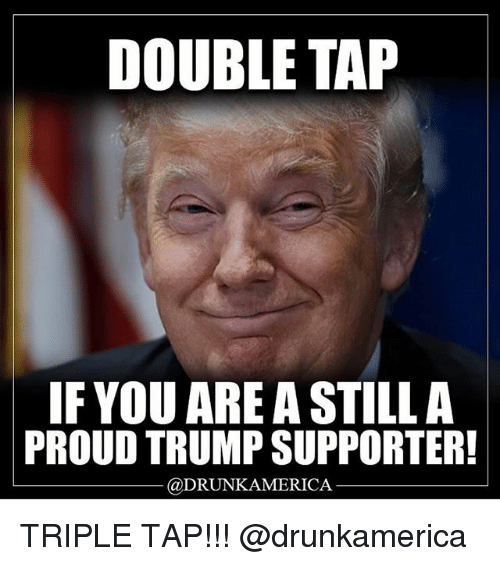 Memes, Trump, and Proud: DOUBLE TAP  IF YOU ARE A STILLA  PROUD TRUMP SUPPORTER  @DRUNKAMERICA TRIPLE TAP!!! @drunkamerica