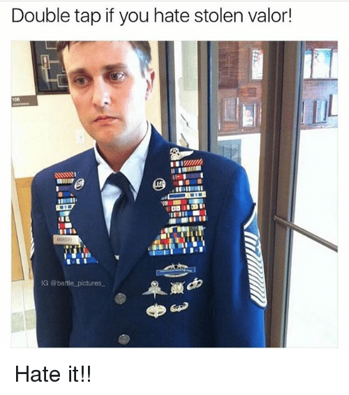 Memes, Pictures, and 🤖: Double tap if you hate stolen valor!  IG @battle pictures Hate it!!
