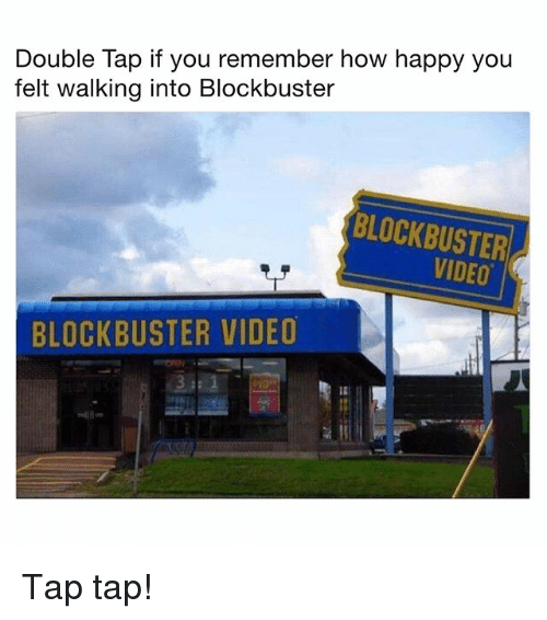 Blockbuster, Memes, and Happy: Double Tap if you remember how happy you  felt walking into Blockbuster  BLOCKBUSTER  VIDEO  BLOCKBUSTER VIDEO Tap tap!