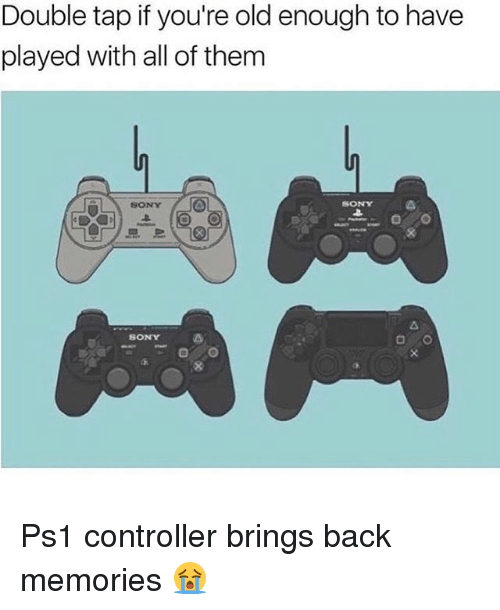 Memes, Sony, and Old: Double tap if you're old enough to have  played with all of them  SONY  よ  SONY  SONY Ps1 controller brings back memories 😭