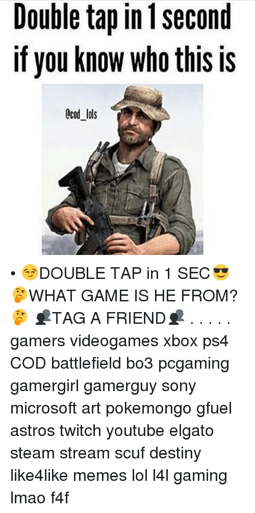 Destiny, Lmao, and Lol: Double tap in Second  you know Who this ls  CCOd lols • 😏DOUBLE TAP in 1 SEC😎 🤔WHAT GAME IS HE FROM?🤔 👥TAG A FRIEND👥 . . . . . gamers videogames xbox ps4 COD battlefield bo3 pcgaming gamergirl gamerguy sony microsoft art pokemongo gfuel astros twitch youtube elgato steam stream scuf destiny like4like memes lol l4l gaming lmao f4f