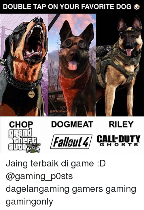 Memes, 🤖, and Chopped: DOUBLE TAP ON YOUR FAVORITE DOG  @TCMFGam  CHOP  DOG MEAT  RILEY  gRAnd  G H O S T S Jaing terbaik di game :D @gaming_p0sts dagelangaming gamers gaming gamingonly