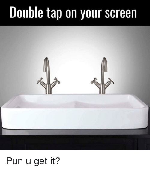 Memes Puns And  F F A  Double Tap On Your Screen Pun U Get It