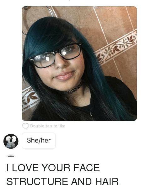 Double Tap To Like Sheher I Love Your Face Structure And Hair Meme