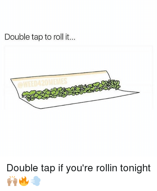 Memes, 🤖, and Double: Double tap to roll it.. Double tap if you're rollin tonight 🙌🏽🔥💨