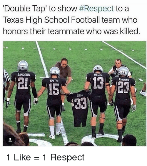 "Football, Memes, and Respect: Double Tap"" to show  #Respect to a  Texas High School Football team who  honors their teammate who was killed  SANDERS  HLLAL  SMITH  MAK 1 Like = 1 Respect"