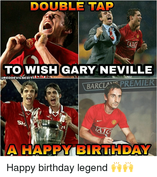 Birthday, Memes, and Happy Birthday: DOUBLE TAP  TO WISH GARY NEVILLE  @REDDEVILSEDIT  BARCLA  REMIER  RF  AIG  A HAPPY BIRTHDAY Happy birthday legend 🙌🙌