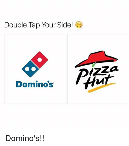 Memes, Domino's, and 🤖: Double Tap Your Side!  Dominos Domino's!!