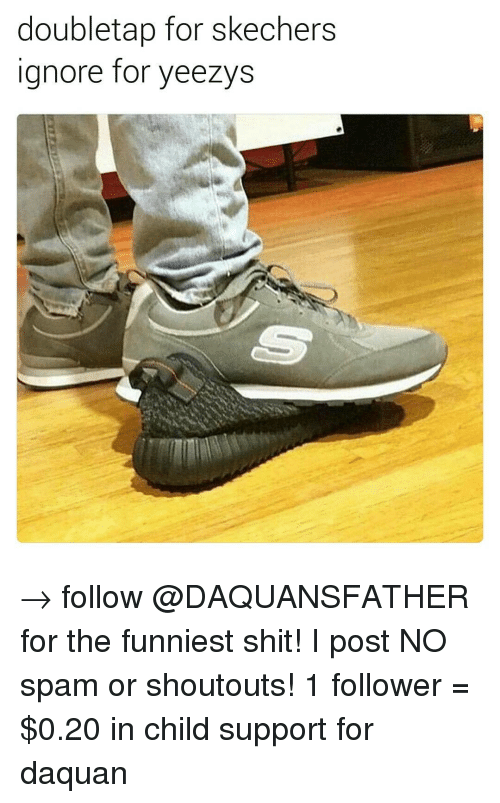 4ce2d9bb59875 Doubletap for Skechers Ignore for Yeezys → Follow for the Funniest ...