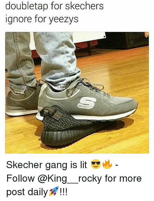 Doubletap for Skechers Ignore for Yeezys Skecher Gang Is Lit ...