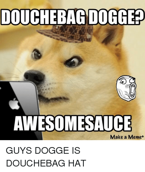 Douchebag Doggep Awesomesauce Make A Meme Douchebag Meme On Me Me