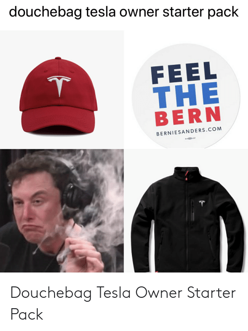 Douchebag Tesla Owner Starter Pack Feel The Bern Berniesanderscom