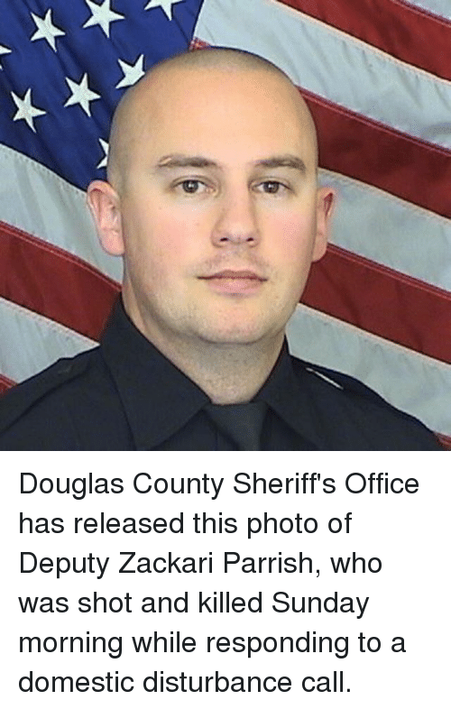Memes, Office, and Sunday: Douglas County Sheriff's Office has released this photo of Deputy Zackari Parrish, who was shot and killed Sunday morning while responding to a domestic disturbance call.
